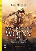 Murray Leo - Psychologia wojny. Strach i odwaga na polu bitwy