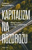 Klementewicz Tadeusz - Kapitalizm na rozdrożu. Obłęd zysku czy odpowiedzialny rozwój