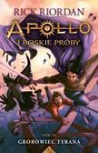 Riordan Rick - Apollo i boskie próby Tom 4 Grobowiec Tyrana