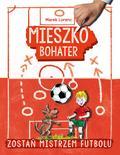 Marek Lorenc - Mieszko, bohater. Zostań mistrzem futbolu