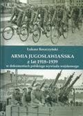 Reszczyński Leszek - Armia jugosłowiańska z lat 1918-1939 w dokumentach polskiego wywiadu wojskowego