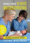 Mirzyńska Lucyna - Pierwsza pomoc w nauce macierzyństwa