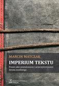 Matczak Marcin - Imperium tekstu. Prawo jako postulowanie i urzeczywistnianie świata możliwego