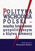 Stanisław Bieleń - Polityka wschodnia Polski - między fatalizmem..