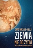 Wallace-Wells David - Ziemia nie do życia. Nasza planeta po globalnym ociepleniu