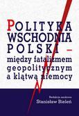 Polityka wschodnia Polski - między fatalizmem geopolitycznym a klątwą niemocy