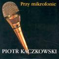 Kaczkowski Piotr - Przy mikrofonie + KS