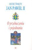 Jan Paweł II - O przebaczeniu i pojednaniu