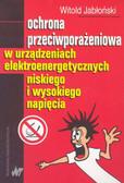 Jabłoński Witold - Ochrona przeciwporażeniowa w urządzeniach elektroenergetycznych niskiego i wysokiego napięcia