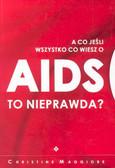 Maggiore Christine - A co jeśli wszystko, co wiesz o AIDS, to nieprawda?