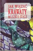 Jarzębowski Andrzej - Jak wiązać krawaty muszki i szale
