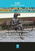 Buck Andrzej, Simonjez Monika, Kotlarek Dawid - Miejsce spotkań Biblioteka jako przestrzeń społeczna