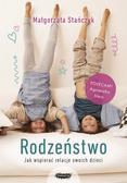 Stańczyk Małgorzata - Rodzeństwo. Jak wspierać relacje swoich dzieci?