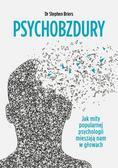 Briers Stephen - Psychobzdury Jak mity popularnej psychologii mieszają nam w głowach
