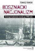 Rawski Tomasz - Boszniacki nacjonalizm. Strategie budowania narodu po 1995 roku