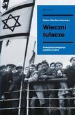 Hila Marcinkowska Halina - Wieczni tułacze. Powojenna emigracja polskich Żydów