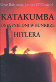 Bahnsen Uwe, O`Donnel James - Katakumba Ostatnie dni w bunkrze Hitlera