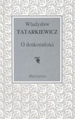 Tatarkiewicz Władysław - O doskonałości