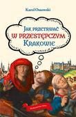 Karol Ossowski - Jak przetrwać w przestępczym Krakowie