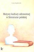 Stypułkowski Cezary - Motywy kultury zdrowotnej w literaturze polskiej
