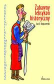 Kopczewski Jan S. - Zabawny leksykon historyczny