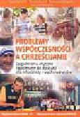 Biłyk Teresa, Homa Tomasz, Wojtkowska Katarzyna - Problemy współczesności a chrześcijanie