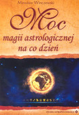 Winczewski Mirosław - Moc magii astrologicznej na co dzień