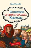 Ossowski Karol - Jak przetrwać w przestępczym Krakowie