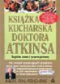 Atkins Robert C., Atkins Veronica - Książka kucharska doktora Atkinsa