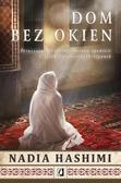 Hashimi Nadia - Dom bez okien. Poruszająca i niezapomniana opowieść o życiu współczesnych Afganek Wielkie Litery