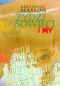 Masłoń Krzysztof - ŻYDZI, SOWIECI I MY