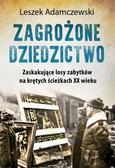 Leszek Adamczewski - Zagrożone dziedzictwo. Zaskakujące losy zabytków..