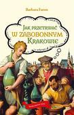 Faron Barbara - Jak przetrwać w zabobonnym Krakowie