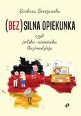 Bereżańska Barbara - (Bez)silna opiekunka, czyli polsko-niemiecka (bez)nadzieja