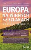 Tomasz Prange-Barczyński - Europa na winnych szlakach. Od winnicy do winnicy