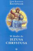 Ratzinger Józef - W drodze do Jezusa Chrystusa