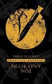 Philip Pullman - Mroczne materie T.2 Delikatny nóż