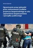 Kubanek Anita - Ograniczenie praw jednostki przez zastosowanie środków przymusu bezpośredniego w celu zapewnienia bezpieczeństwa i porządku publicznego