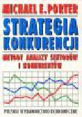Porter M.E. - Strategia konkurencji. Metody analizy sektorów i konkurentów
