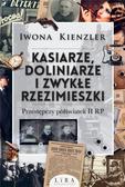 Kienzler Iwona - Kasiarze doliniarze i zwykłe rzezimieszki. Przestępczy półświatek II RP