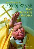 Jan Paweł II - POKÓJ WAM! Dar wielkiej miłości
