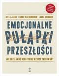 Gitta Jacob, Hannie van Genderen, Laura Seebauer - Emocjonalne pułapki przeszłości