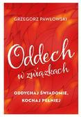 Grzegorz Pawłowski - Oddech w związkach. Oddychaj świadomie, kochaj...