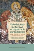 Dziedzictwo kulturowe w regionach europejskich. Odkrywanie, ochrona i (re)interpretacja