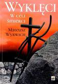 Wyrwich Mateusz - Wyklęci. W celi śmierci
