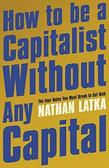 Latka Nathan - How to Be a Capitalist Without Any Capital