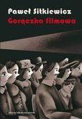 Sitkiewicz Paweł - Gorączka filmowa. Kinomania w międzywojennej Polsce