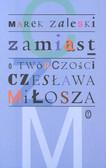 Zaleski Marek - Zamiast o twórczości Czesława Miłosza