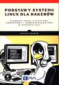 Payne Bryson - Podstawy systemu Linux dla hakerów. Pierwsze kroki z sieciami, skryptami i zabezpieczeniami w systemie Kali