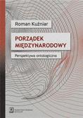 Kuźniar Roman - Porządek międzynarodowy Perspektywa ontologiczna